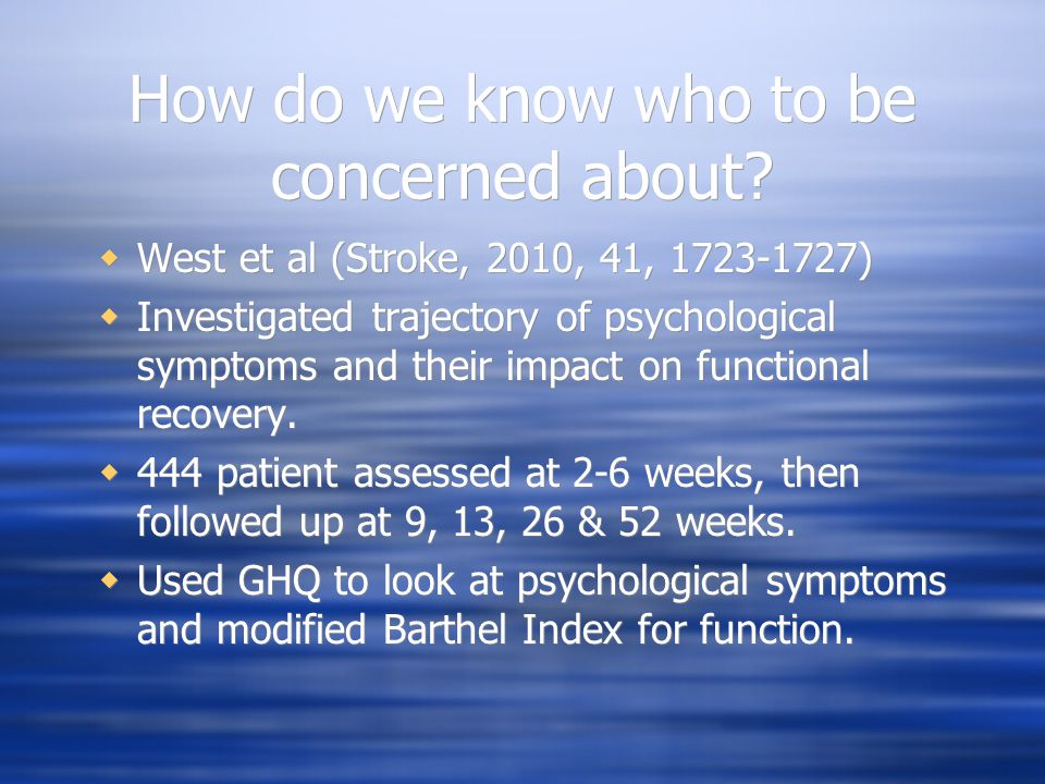West et al (2010)  Strong association between trajectory of psychological symptoms and functional outcome.