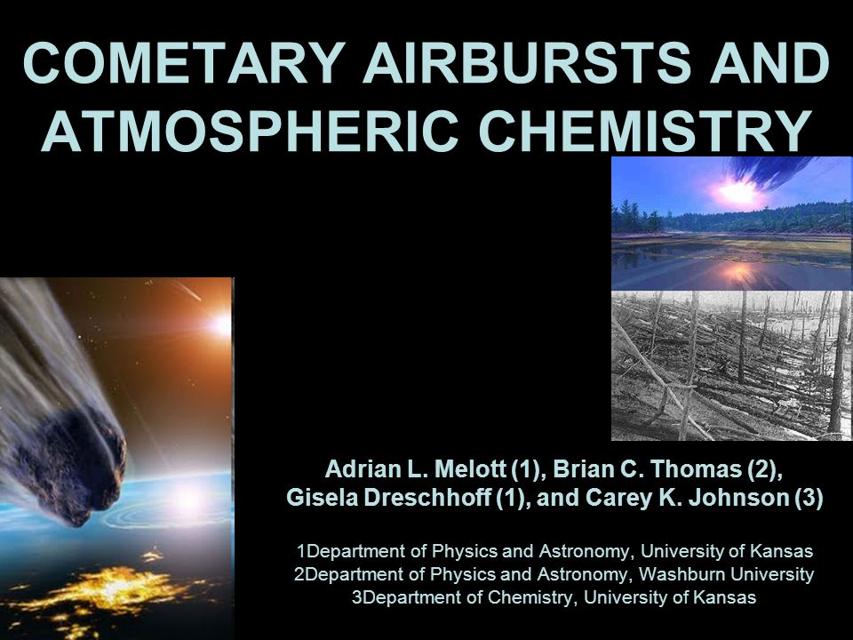 COMETARY AIRBURSTS AND ATMOSPHERIC CHEMISTRY Adrian L. Melott (1), Brian C. Thomas (2), Gisela Dreschhoff (1), and Carey K. Johnson (3) 1Department of