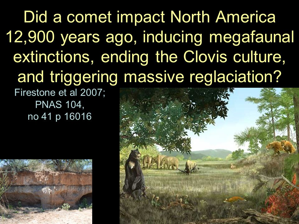 Did a comet impact North America 12,900 years ago, inducing megafaunal extinctions, ending the Clovis culture, and triggering massive reglaciation? Fi