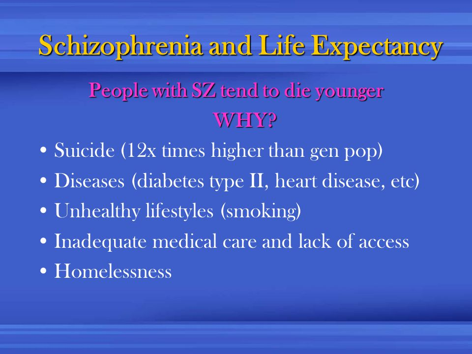 Schizophrenia and Life Expectancy People with SZ tend to die younger WHY.