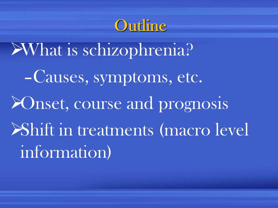 Outline  What is schizophrenia. –Causes, symptoms, etc.