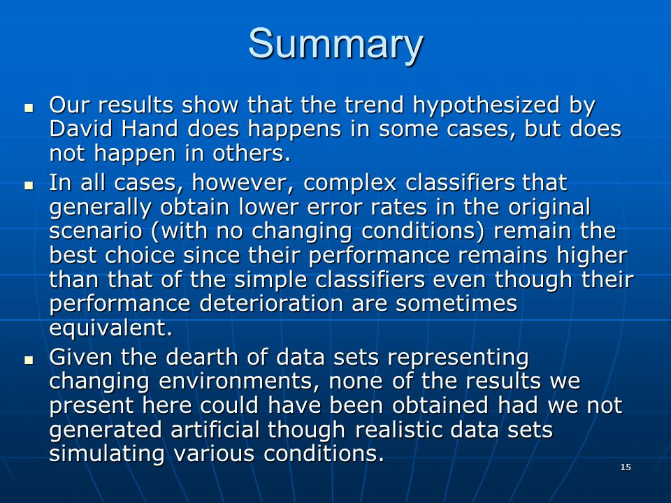 15Summary Our results show that the trend hypothesized by David Hand does happens in some cases, but does not happen in others.