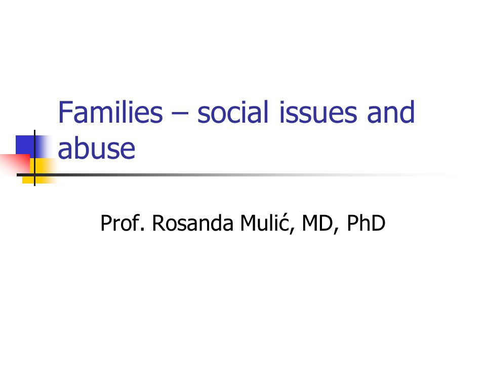Families – social issues and abuse Prof. Rosanda Mulić, MD, PhD