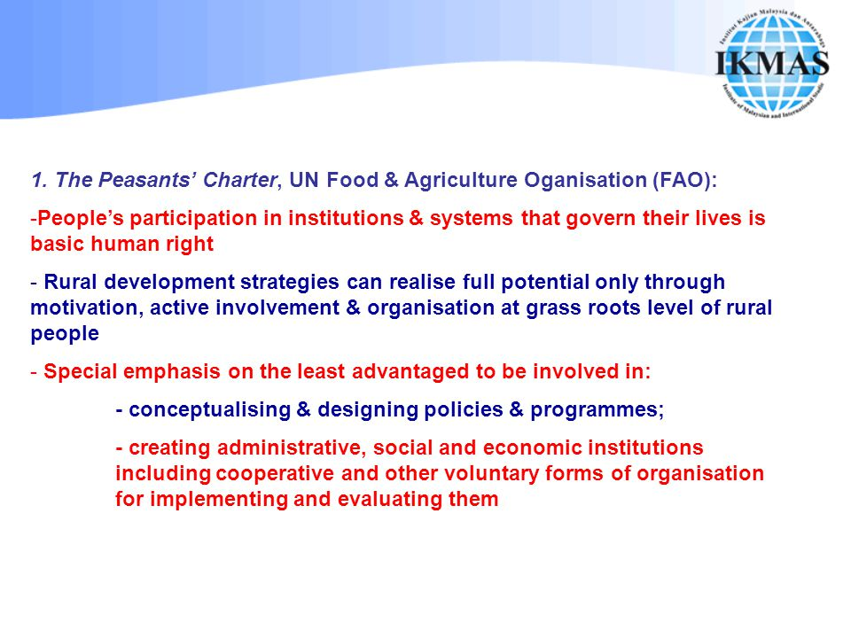 1. The Peasants' Charter, UN Food & Agriculture Oganisation (FAO): -People's participation in institutions & systems that govern their lives is basic
