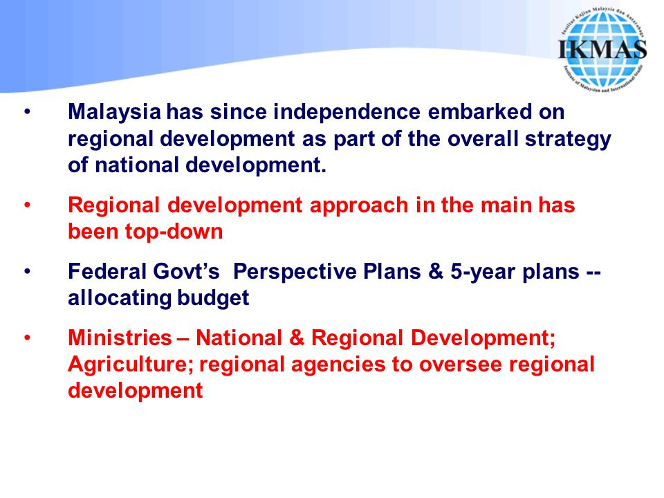 Malaysia has since independence embarked on regional development as part of the overall strategy of national development. Regional development approac
