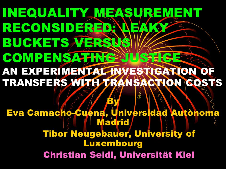 INEQUALITY MEASUREMENT RECONSIDERED: LEAKY BUCKETS VERSUS COMPENSATING JUSTICE AN EXPERIMENTAL INVESTIGATION OF TRANSFERS WITH TRANSACTION COSTS By Eva Camacho-Cuena, Universidad Autònoma Madrid Tibor Neugebauer, University of Luxembourg Christian Seidl, Universität Kiel