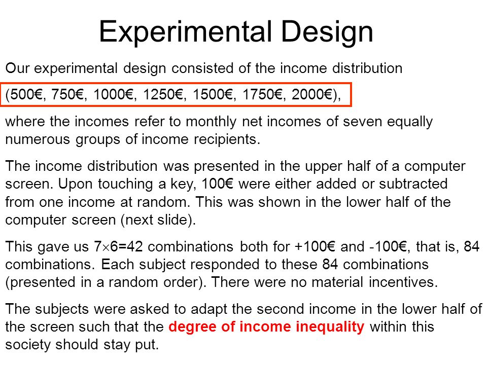 Experimental Design Our experimental design consisted of the income distribution (500€, 750€, 1000€, 1250€, 1500€, 1750€, 2000€), where the incomes re