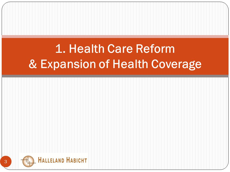 1. Health Care Reform & Expansion of Health Coverage 3