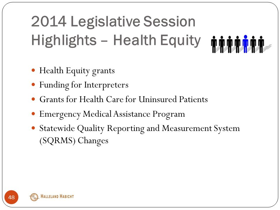 2014 Legislative Session Highlights – Health Equity Health Equity grants Funding for Interpreters Grants for Health Care for Uninsured Patients Emergency Medical Assistance Program Statewide Quality Reporting and Measurement System (SQRMS) Changes 48
