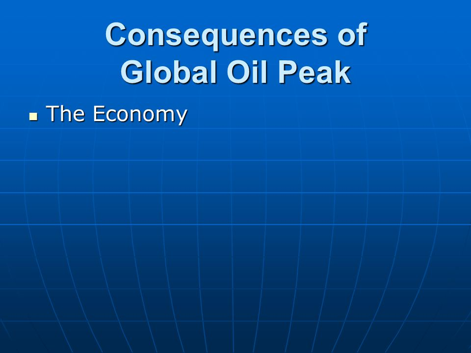 Consequences of Global Oil Peak The Economy The Economy