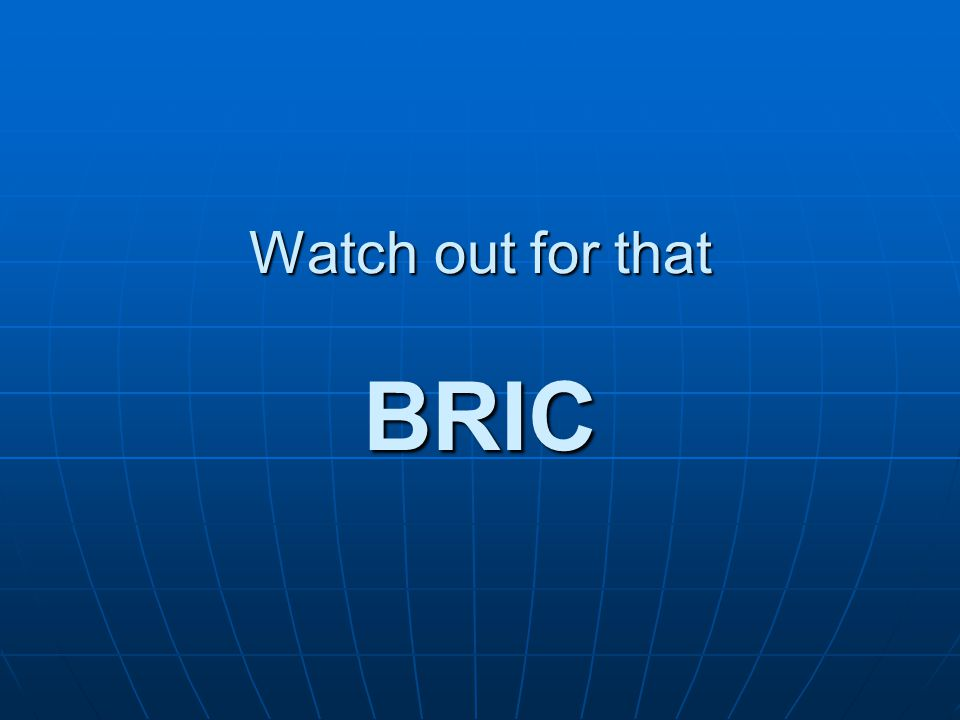 Watch out for that BRIC