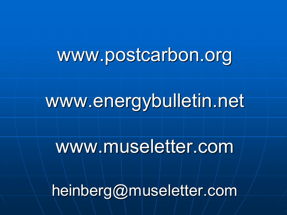 www.postcarbon.org www.energybulletin.net www.museletter.com heinberg@museletter.com