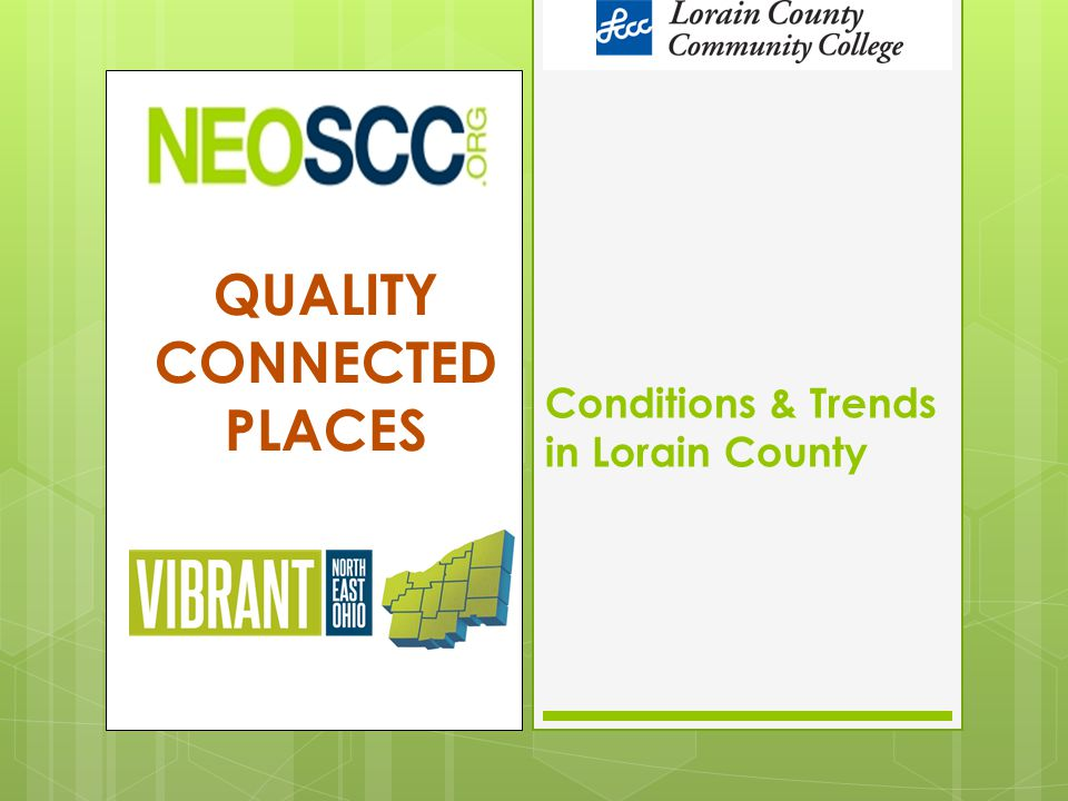 QUALITY CONNECTED PLACES Conditions & Trends in Lorain County