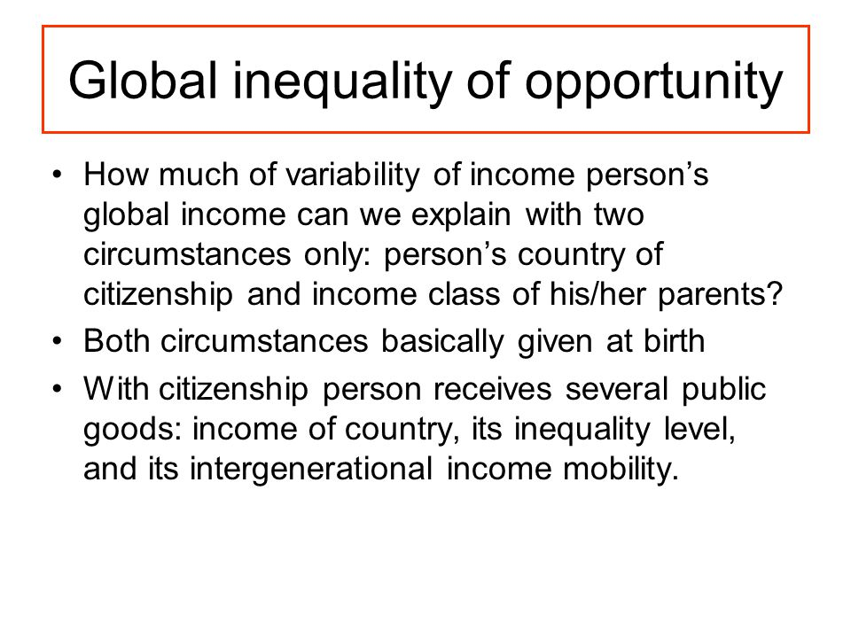 Global inequality of opportunity How much of variability of income person's global income can we explain with two circumstances only: person's country