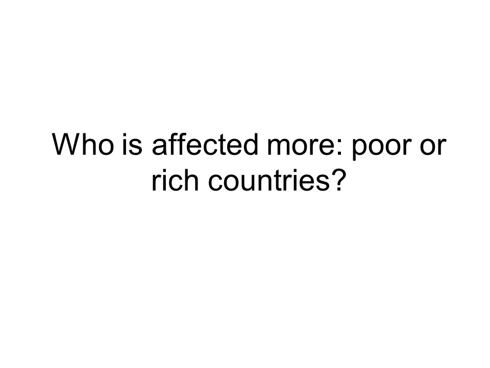 Who is affected more: poor or rich countries?