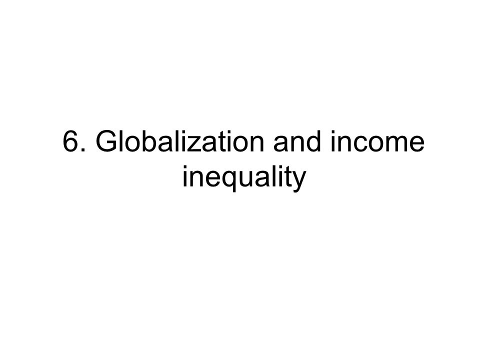 6. Globalization and income inequality