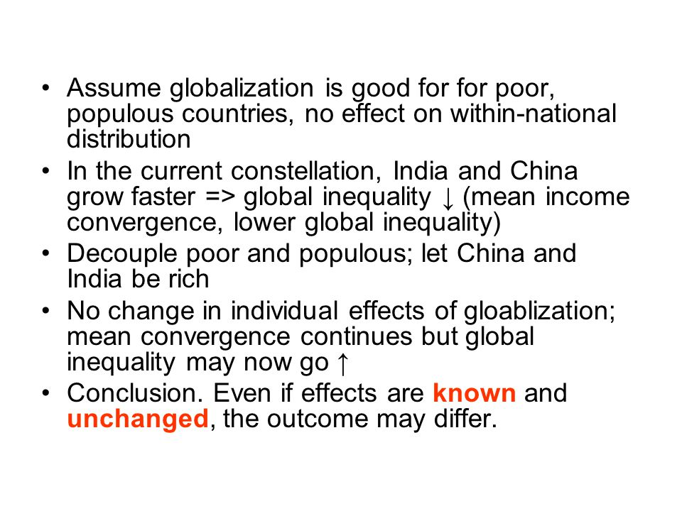 Assume globalization is good for for poor, populous countries, no effect on within-national distribution In the current constellation, India and China