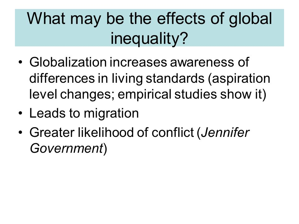 What may be the effects of global inequality? Globalization increases awareness of differences in living standards (aspiration level changes; empirica