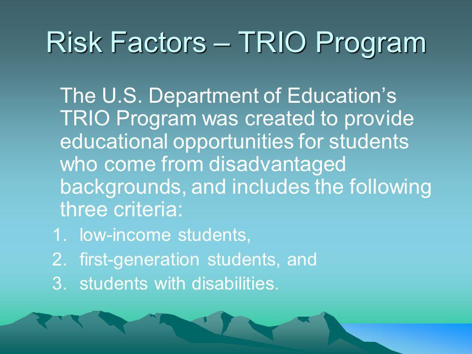 Risk Factors – TRIO Program The U.S.