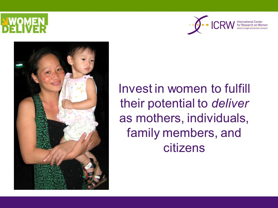 Invest in women to fulfill their potential to deliver as mothers, individuals, family members, and citizens