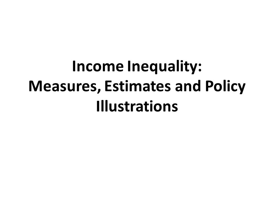 Income Inequality: Measures, Estimates and Policy Illustrations