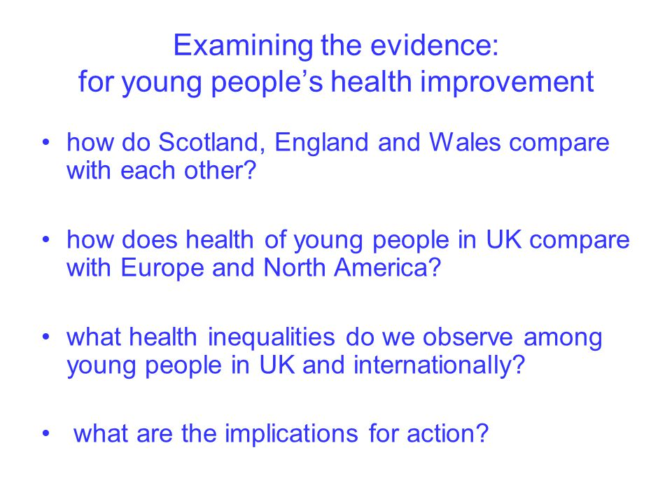 Examining the evidence: for young people's health improvement how do Scotland, England and Wales compare with each other.