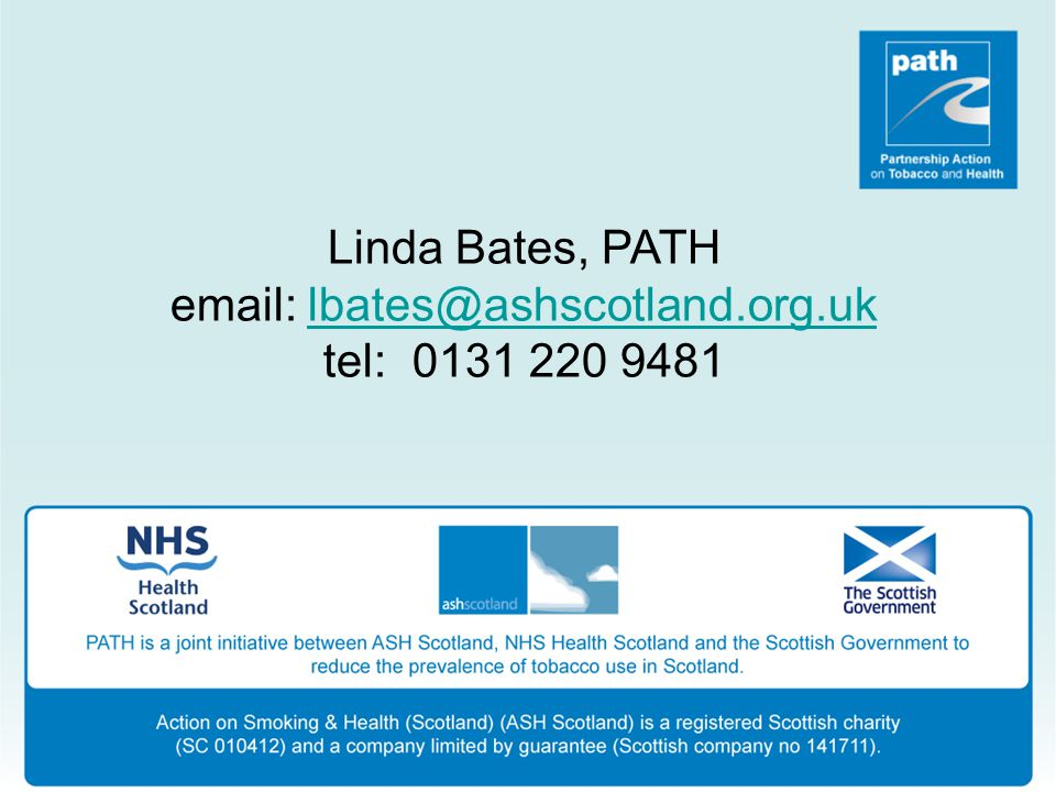 Linda Bates, PATH email: lbates@ashscotland.org.uklbates@ashscotland.org.uk tel: 0131 220 9481