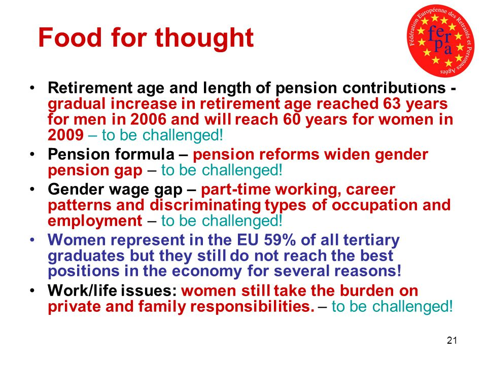 21 Retirement age and length of pension contributions - gradual increase in retirement age reached 63 years for men in 2006 and will reach 60 years fo