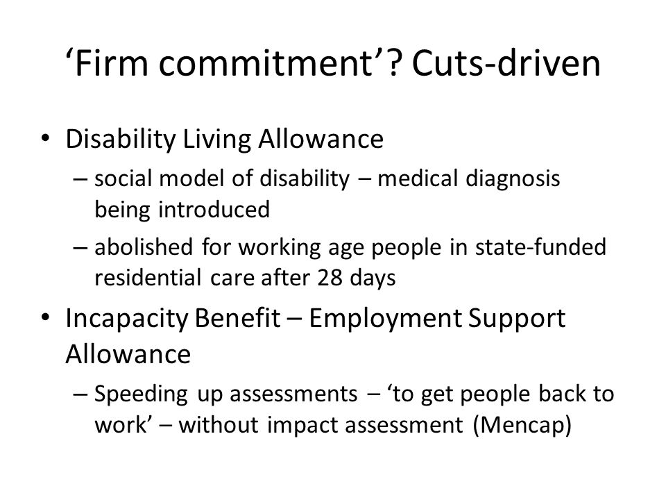 'Firm commitment'? Cuts-driven Disability Living Allowance – social model of disability – medical diagnosis being introduced – abolished for working a