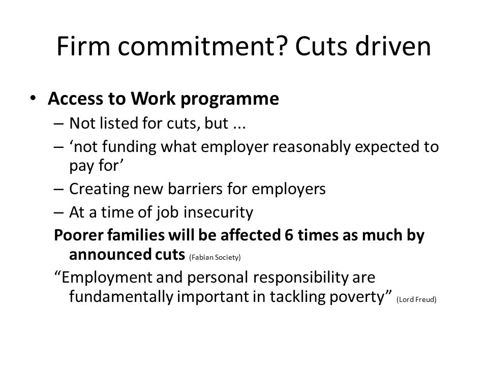 Firm commitment? Cuts driven Access to Work programme – Not listed for cuts, but... – 'not funding what employer reasonably expected to pay for' – Cre