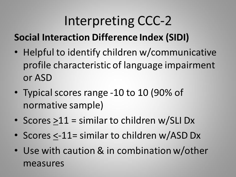 Interpreting CCC-2 Social Interaction Difference Index (SIDI) Helpful to identify children w/communicative profile characteristic of language impairme