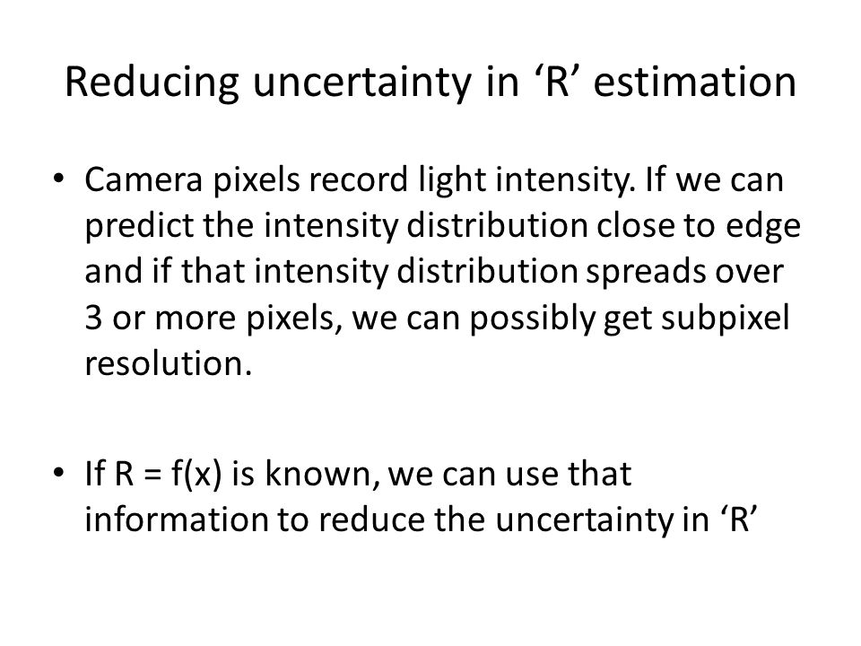 Reducing uncertainty in 'R' estimation Camera pixels record light intensity.