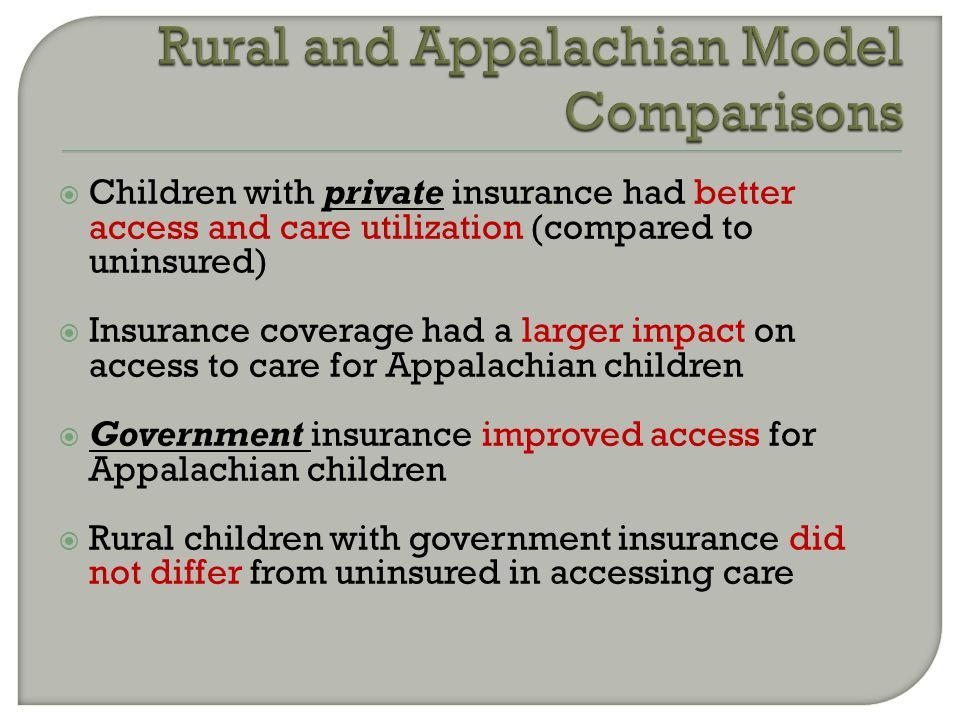  Children with private insurance had better access and care utilization (compared to uninsured)  Insurance coverage had a larger impact on access to