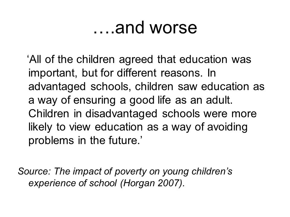 ….and worse 'All of the children agreed that education was important, but for different reasons.