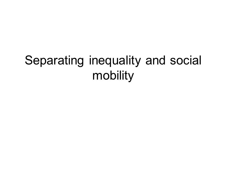 Separating inequality and social mobility