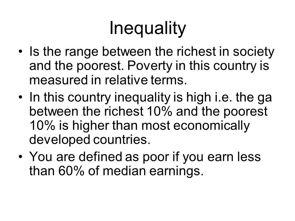 Inequality Is the range between the richest in society and the poorest.