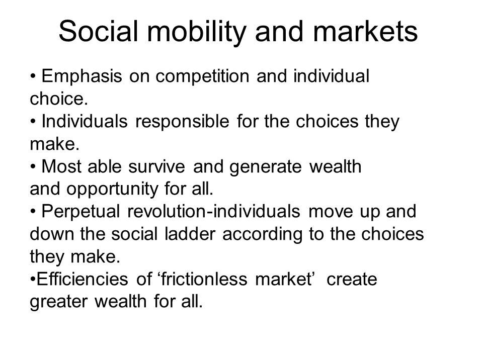 Social mobility and markets Emphasis on competition and individual choice.