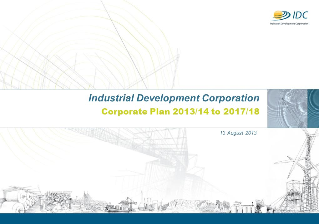 2 Structure of Presentation Background Revisions to IDC's Strategy Leading Industrial Development by Driving Implementing the NGP and IPAP Balancing increased impact with sustainability of investments Targets IDC portfolio