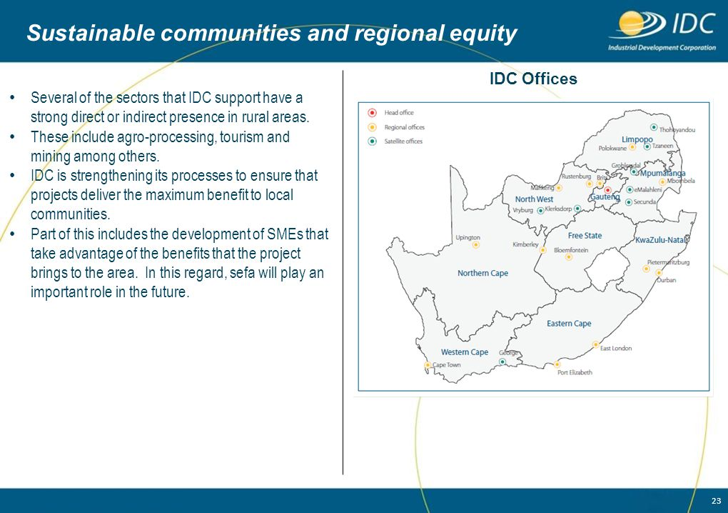 23 Sustainable communities and regional equity Several of the sectors that IDC support have a strong direct or indirect presence in rural areas. These