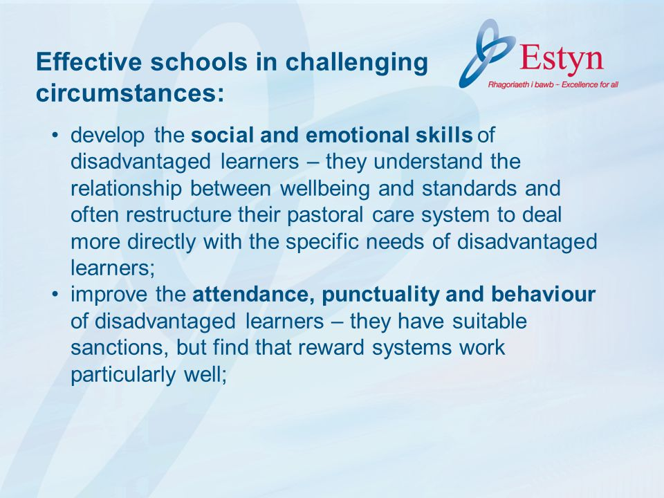 develop the social and emotional skills of disadvantaged learners – they understand the relationship between wellbeing and standards and often restruc