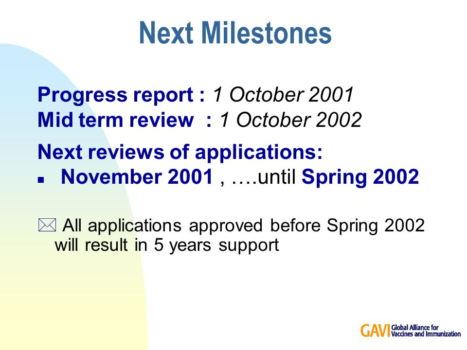 Next Milestones Progress report : 1 October 2001 Mid term review : 1 October 2002 Next reviews of applications: n November 2001, ….until Spring 2002 * All applications approved before Spring 2002 will result in 5 years support