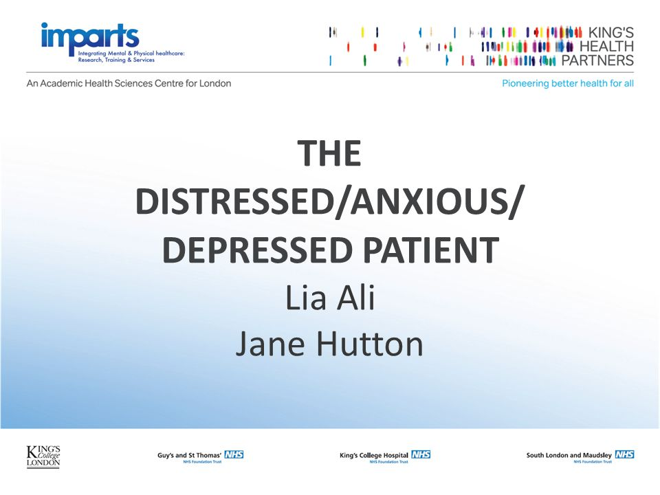 THE DISTRESSED/ANXIOUS/ DEPRESSED PATIENT Lia Ali Jane Hutton