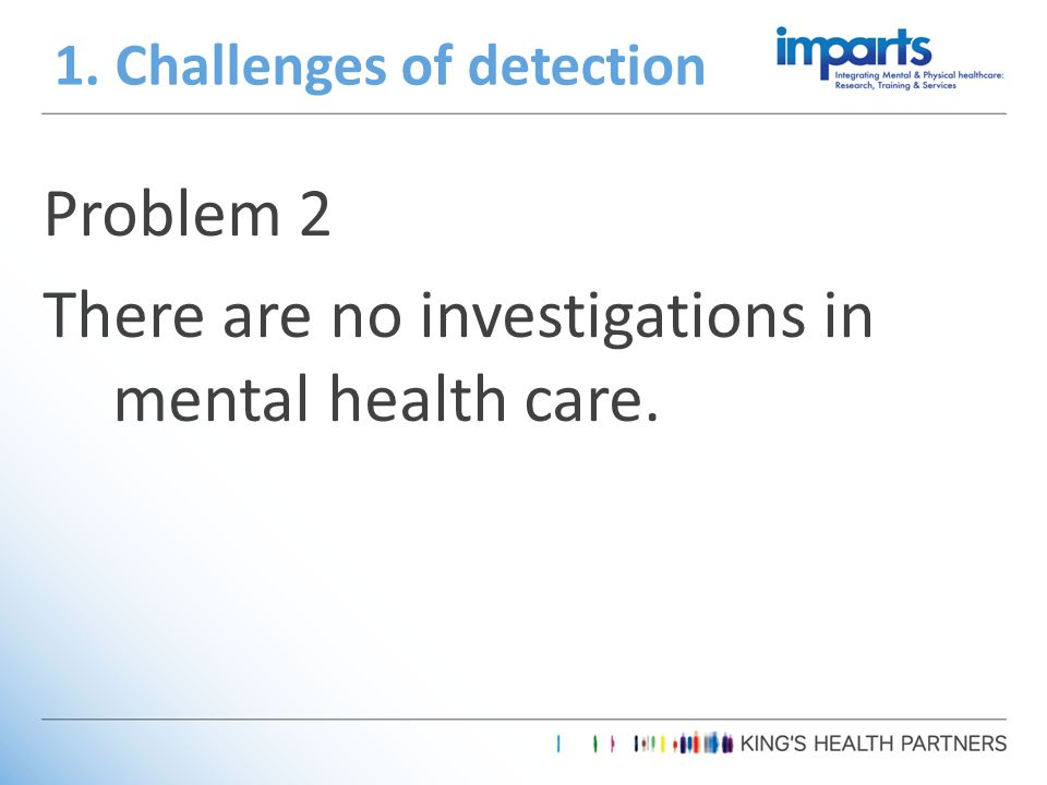 Problem 2 There are no investigations in mental health care. 1. Challenges of detection