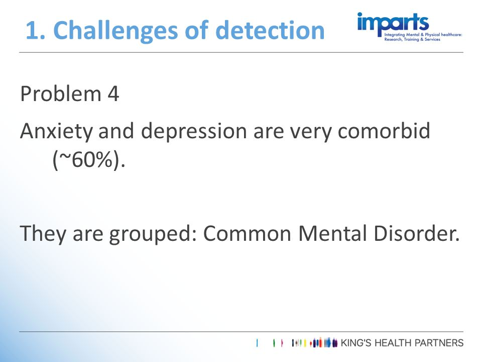 Problem 4 Anxiety and depression are very comorbid (~60%).