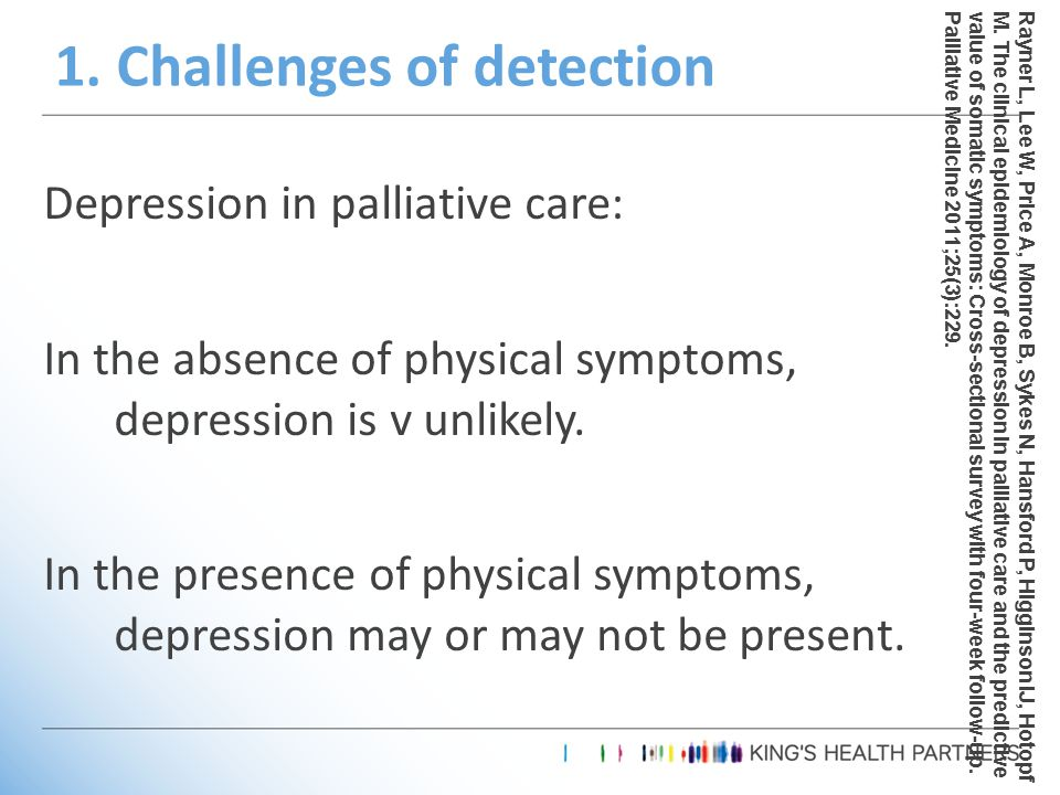 Depression in palliative care: In the absence of physical symptoms, depression is v unlikely.