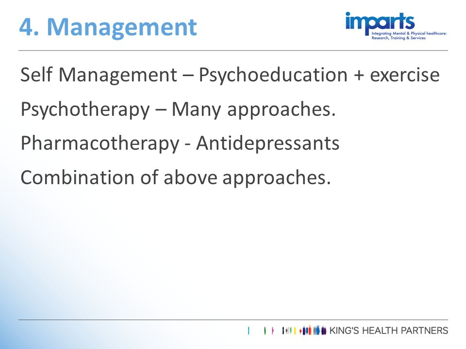 Self Management – Psychoeducation + exercise Psychotherapy – Many approaches.