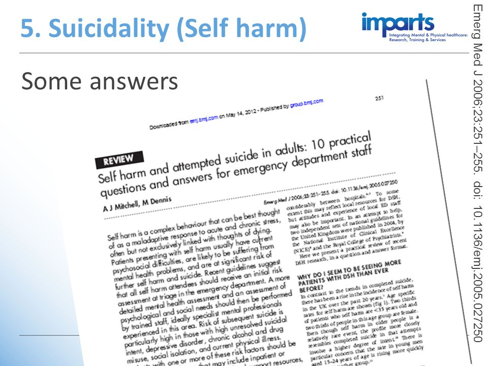 Some answers 5. Suicidality (Self harm) Emerg Med J 2006;23:251–255. doi: 10.1136/emj.2005.027250