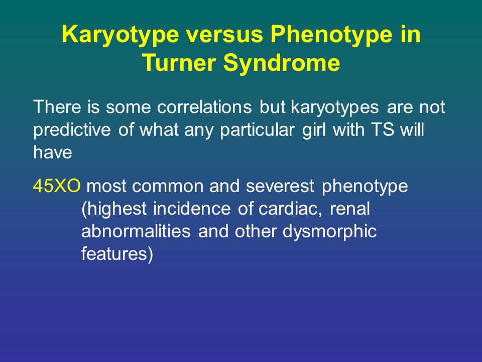 Karyotype versus Phenotype in Turner Syndrome There is some correlations but karyotypes are not predictive of what any particular girl with TS will ha