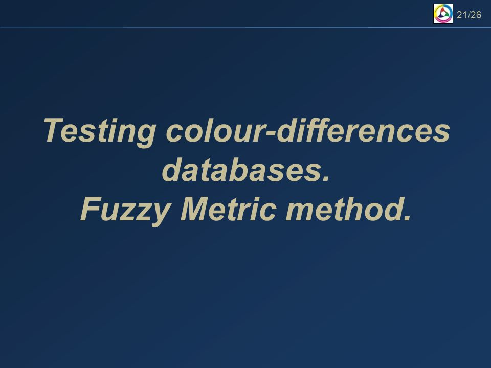 21/26 Testing colour-differences databases. Fuzzy Metric method.