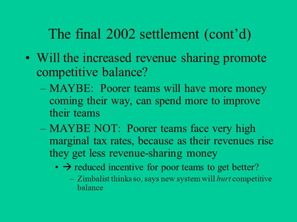 The final 2002 settlement (cont'd) Will the increased revenue sharing promote competitive balance.